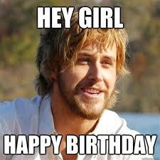 Girl Birthday Meme - girl birthday meme 28 images hey girl happy birthday h u m o r