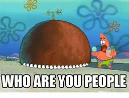 Who Are You People Meme - who are you people meme on me me