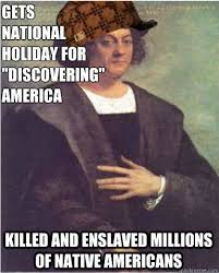 Columbus Meme - scumbad christopher columbus memes quickmeme