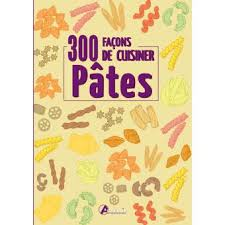 cuisiner les pates 300 façons de cuisiner les pâtes relié collectif achat livre