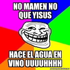 Uuuuhhhh Meme - meme troll no mamen no que yisus hace el agua en vino uuuuhhhh