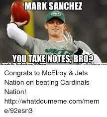 Mark Sanchez Memes - mark sanchez you take notes bro meme come ht by fac ebook brougl