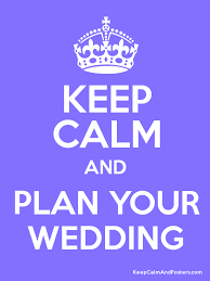 plan your wedding keep calm and plan your wedding lesie s world