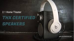 thx home theater top thx certified 2 1 home theater speaker for maximum bass