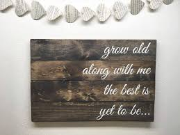 grow along with me the best is yet to be wooden quote