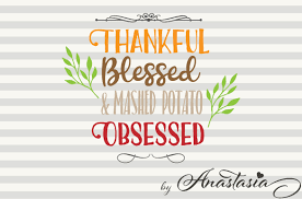 funny thanksgiving picture quotes mashed potato obsessed svg cut file f design bundles