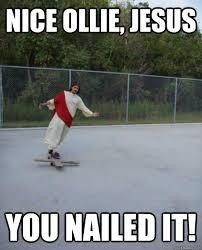 Skateboard Memes - skateboarding jesus memes quickmeme