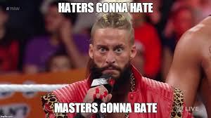 Haters Gonna Hate Meme Generator - enzo amore imgflip