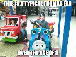Thomas The Tank Engine Meme - manchild thomas the tank engine fan imgflip