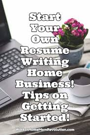 resume writing business work at home start a resume writing home business work at home one of the simplest lowest cost home businesses is a resume writing service