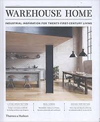 inspiration for warehouse home industrial inspiration for twenty first century