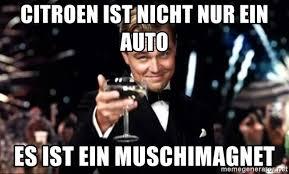 Auto Meme Generator - citroen ist nicht nur ein auto es ist ein muschimagnet leonardo