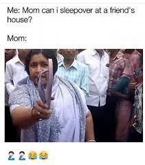Sleepover Meme - me mom can i sleepover at a friend s house mom