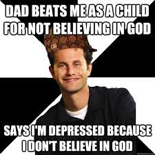 Child Of God Meme - dad beats me as a child for not believing in god says i m depressed