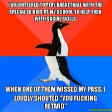 Special Ed Meme - i volunteered to play basketball with the special ed kids at my