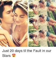Fault In Our Stars Meme - ead love just 20 days til the fault in our stars meme on sizzle