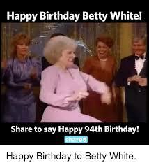 Betty White Memes - 25 best memes about happy birthday betty white happy