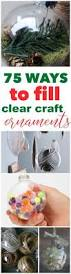 75 ways to fill clear glass ornaments homemade christmas