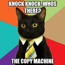 Copy Machine Meme - business cat knock knock whos there the copy machine meme