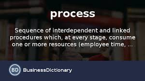 what is process definition and meaning businessdictionary com