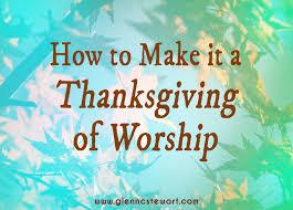 to make it a thanksgiving of worship a thanksgiving sermon