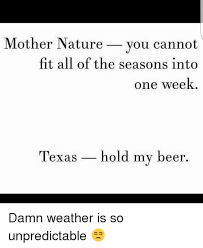 Texas Weather Meme - mother nature you cannot fit all of the seasons into one week texas