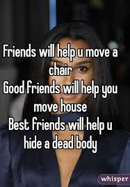 Good Friends Meme - will help u move a chair good friends will help you move house