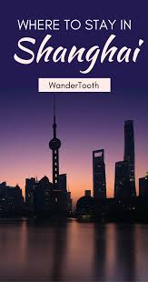 where to stay in shanghai best areas to stay in shanghai