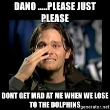 Dont Get Mad Meme - dano please just please dont get mad at me when we lose to the