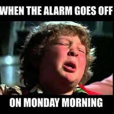 Goonies Meme - the monday morning blues goonies meme monday morning funny