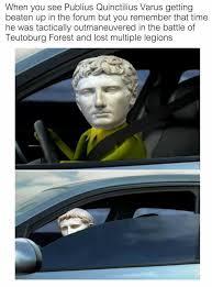Getting Lost Meme - dopl3r com memes when you see publius quinctilius varus getting