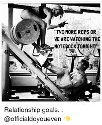 Gym Relationship Memes - two more reps or ve are watching the notebook tonight relationship