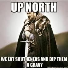 Who Are We Meme Generator - up north we eat southenersand dipthem in gravy meme generator net