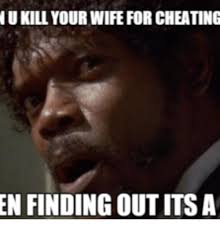 Meme Cheating Wife - nu killyourwife forcheating en finding out its a wife cheating