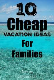 10 cheap vacation ideas for families vacation trips vacation