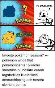 Favorite Pokemon Meme - its bulbasaur favorite pok罠mon season 窶 窶 窶 pokemon whos that