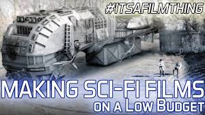 making sci fi movies on a shoestring budget itsafilmthing youtube