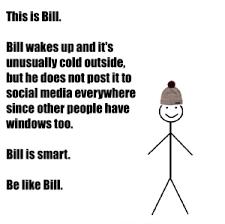 Be Like Bill Is The - 14 best be like bill memes of all time bill pinterest memes