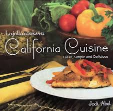cuisine premier californian cuisine cookbook lajollacooks4u premier cooking events co