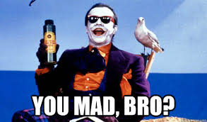 U Mad Bro Meme - you mad bro mad joker quickmeme