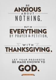 be anxious about nothing but in everything by prayer petition with