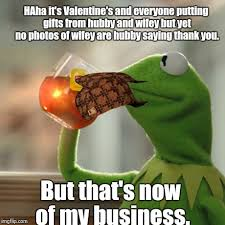 No Valentine Meme - but thats none of my business meme imgflip