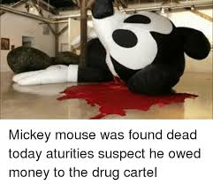 Mickey Mouse Meme - mickey mouse was found dead today aturities suspect he owed money