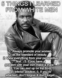 Man Memes - 5 things i have learned from white men imgflip