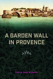 garden wall review of a garden wall in provence 9780991121175 u2014 foreword reviews