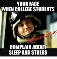 College Students Meme - your face when college students otatc complain about sleep and