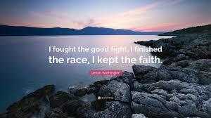 Good Fight Denzel Washington Quote U201ci Fought The Good Fight I Finished The