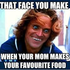 Where Can I Make Memes - face you make when mom makes your favorite food funny memes food