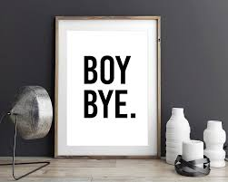 amazon com boy bye quote poster black and white modern print