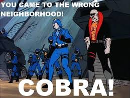 Cobra Commander Meme - you came to the wrong base know your meme